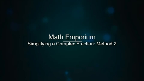 Thumbnail for entry Simplifying a Complex Fraction, Method 2