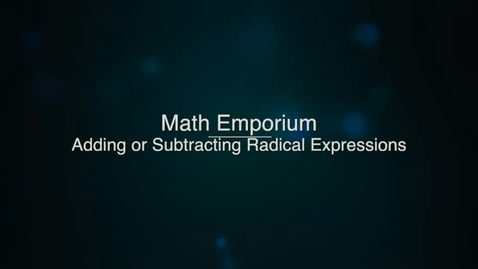 Thumbnail for entry Adding or Subtracting Radical Expressions