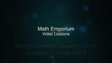 Thumbnail for entry Solving Quadratic Equations by the Quadratic Formula, Part 2