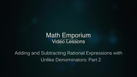 Thumbnail for entry Adding or Subtracting Rational Expressions with Unlike Denominators - Part 2