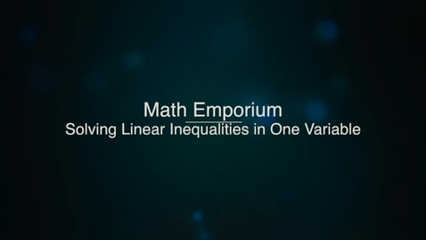 Thumbnail for entry Solving Linear Inequalities in One Variable