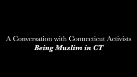 Thumbnail for entry A Conversation with Connecticut Activists- Being Muslim in CT