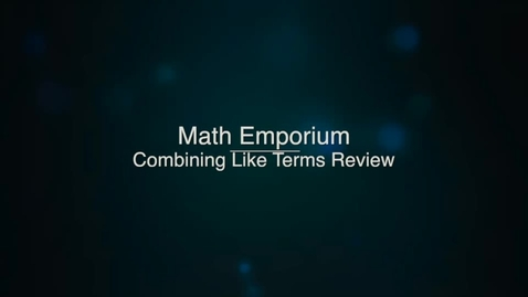 Thumbnail for entry Combining Like Terms Review