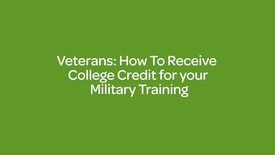 Thumbnail for entry Veterans _ How To Receive College Credit for your Military Training