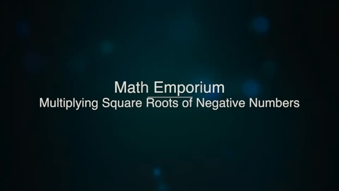 Thumbnail for entry Multiplying Square Roots of Negative Numbers