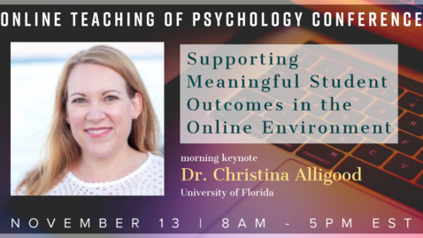 Thumbnail for entry Keynote Speaker: Morning, Dr. Christy Alligood: Supporting Meaningful Student Outcomes in the Online Environment