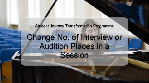 Thumbnail for entry Change No. of Interview or Audition Places in a Session