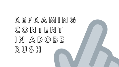 Thumbnail for entry Re-framing content in Adobe Rush