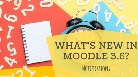Thumbnail for entry What's new in Moodle 3.6? Notifications