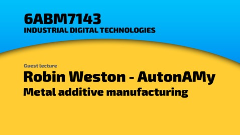 Thumbnail for entry Robin Weston - AutonAMy Ltd Managing Director - A career in additive metal manufacturing
