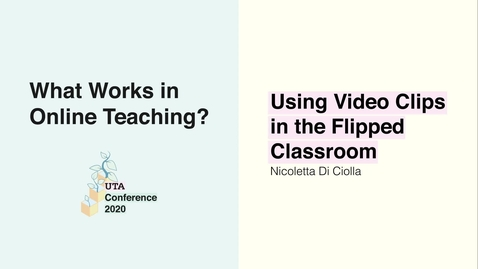 Thumbnail for entry UTA Conference 2020: Using Video Clips in the Flipped Classroom - Nicoletta Di Ciolla