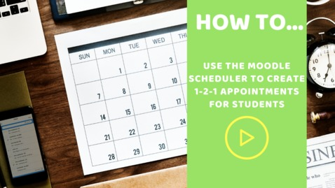 Thumbnail for entry How to use the Moodle scheduler to set up 1-2-1 appointments for students