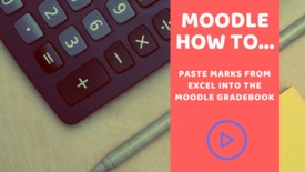 Thumbnail for entry How to paste marks from an Excel spreadsheet into Moodle