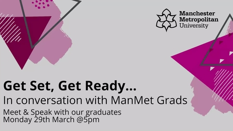 Thumbnail for entry Get set, Get ready.... In conversation with ManMet grads