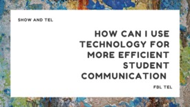 Thumbnail for entry Show and TEL: How can I use technology for more efficient student communication?