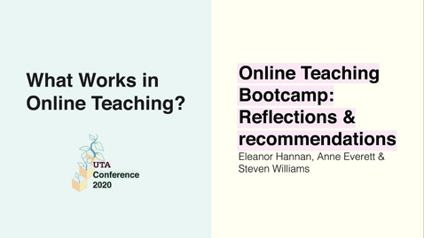 Thumbnail for entry UTA Conference 2020: Online Teaching Bootcamp: Reflections & recommendations - Eleanor Hannan, Anne Everett & Steven Williams