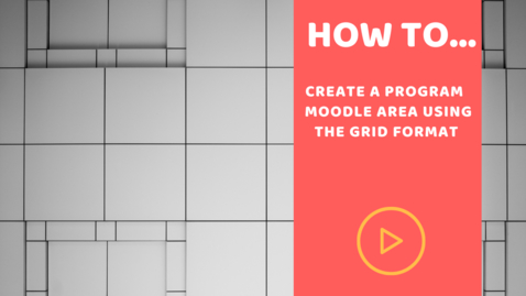Thumbnail for entry How to create a Programme Moodle Area using  Grid Format