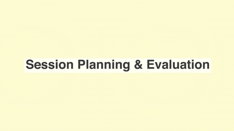 Thumbnail for entry Session Planning & Evaluation