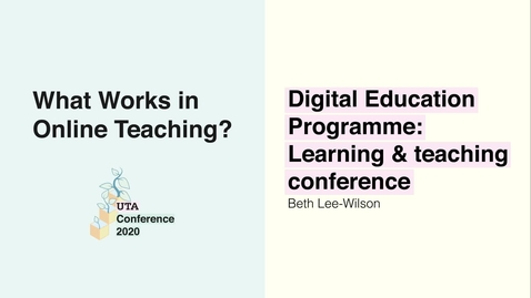 Thumbnail for entry UTA Conference 2020: Digital Education Programme; Learning & teaching conference - Beth Lee-Wilson