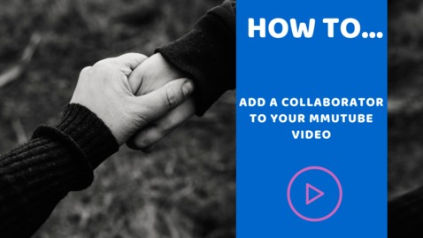 Thumbnail for entry How to add a collaborator to your MMUTube video