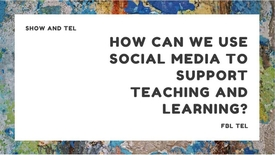 Thumbnail for entry Show and TEL: How can we use Social Media to support teaching and learning?