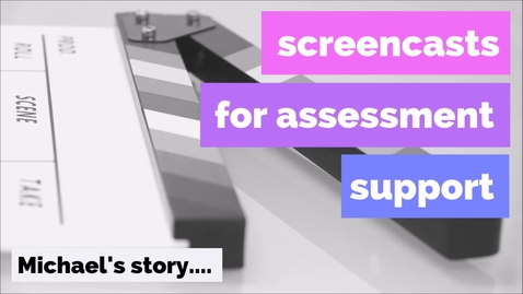 Thumbnail for entry Screencasts for assessment support: Michael's story