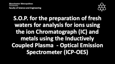 Thumbnail for entry S.O.P. for the preparation of fresh waters for analysis for ions using the ion Chromatograph (IC) and metals using the Inductively Coupled Plasma  - Optical Emission Spectrometer (ICP-OES)