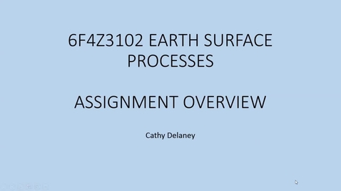 Thumbnail for entry 6F4Z3102 Earth Surface Processes Assignment overview