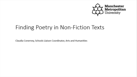 Thumbnail for entry Finding Poetry in Non-Fiction Texts (Claudia Conerney,  Manchester Metropolitan University)