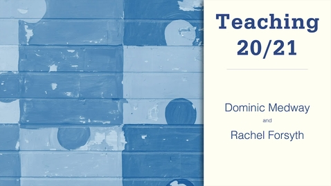Thumbnail for entry Teaching 20/21: Dominic Medway and Rachel Forsyth