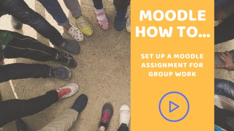 Thumbnail for entry How to set up a Moodle Assignment for group work