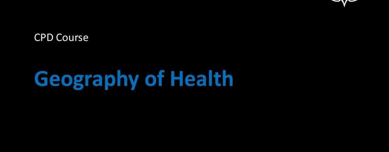 Geography of Health CPD Welcome Video