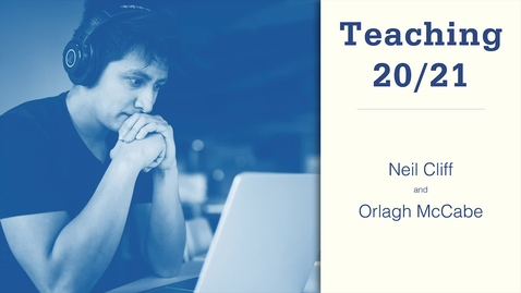 Thumbnail for entry Teaching 20/21: Neil Cliff and Orlagh McCabe
