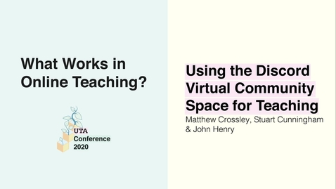 Thumbnail for entry UTA Conference 2020: Using the Discord Virtual Community Space for Teaching - Matthew Crossley, Stuart Cunningham & John Henry
