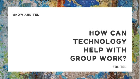 Thumbnail for entry Show and TEL: How does technology help with my group assignments