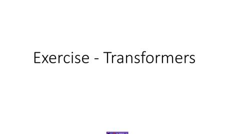 Thumbnail for entry Transformer Exercise - 1