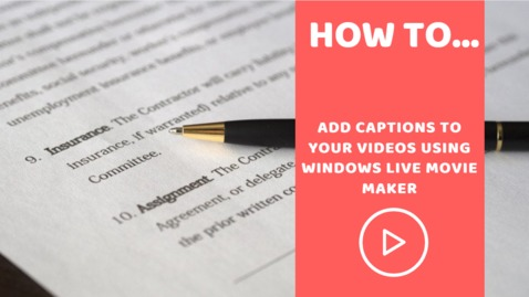 Thumbnail for entry How to...add captions to videos using Windows Live Movie Maker