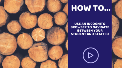 Thumbnail for entry Using an incognito browser to navigate between your student and staff ID