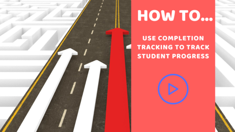 Thumbnail for entry How to.... use completion tracking to track student progress