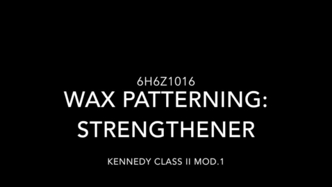 Thumbnail for entry Kennedy Class II Mod. 1 - Wax patterning: Strengthener