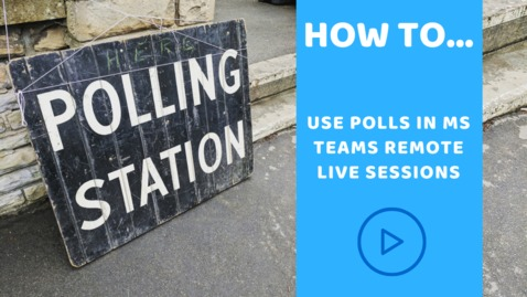 Thumbnail for entry How to...  use polls in MS Teams remote live sessions