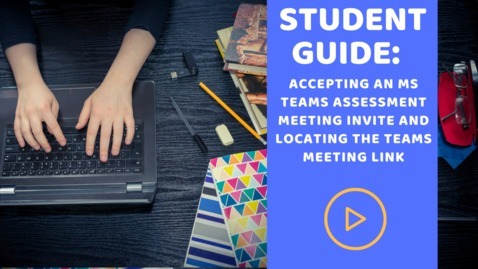 Thumbnail for entry Student Guide: Accepting an MS Teams Assessment Meeting Invite and locating the Teams meeting link