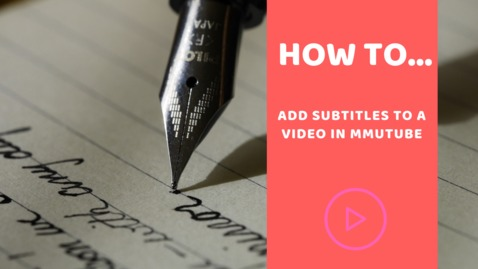 Thumbnail for entry How to... add subtitles to a video in mmutube