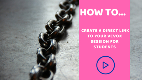 Thumbnail for entry How to create a direct link to your Vevox session for students