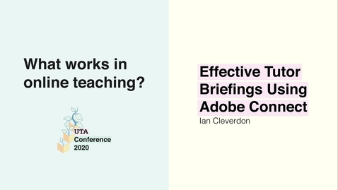 Thumbnail for entry UTA Conference 2020: Effective Tutor Briefings Using Adobe Connect - Ian Cleverdon