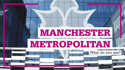 Thumbnail for entry Manchester Metropolitan University - What do you see?