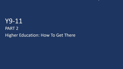 Thumbnail for entry Y9-11 Higher Education - Part 2