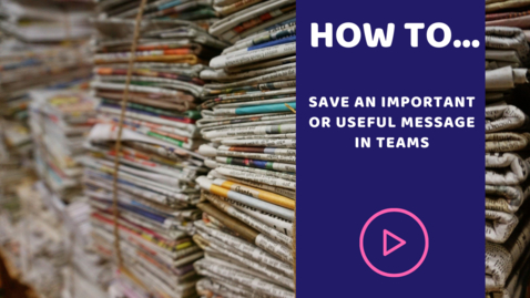 Thumbnail for entry How to save an important or useful message in Teams