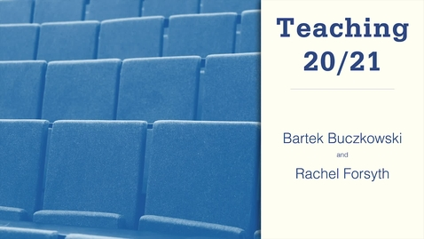 Thumbnail for entry Teaching 20/21: Bartek Buczkowski and Rachel Forsyth