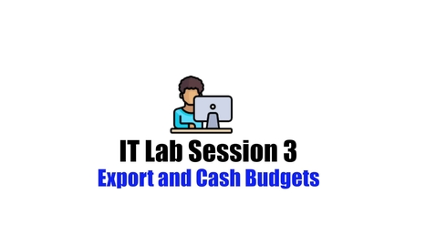 Thumbnail for entry IT Labs Session 3-Export and Cash Budgets